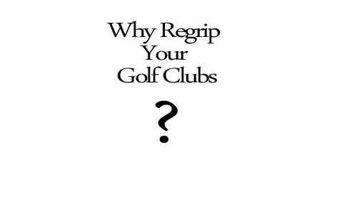 Why ReGrip Your Golf Clubs